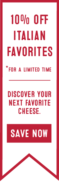10% Off Italian Favorites. Discover Your Next Favorite Cheese.